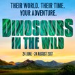 Buy now for Dinosaurs In The Wild at UK Venues